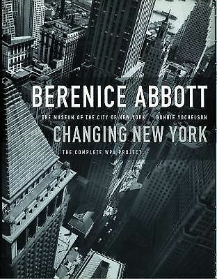 Berenice Abbott: Changing New York, Bonnie Yochelson, Excellent Book