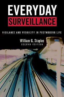 Everyday Surveillance: Vigilance and Visibility in Postmodern Life, Staples, Wil
