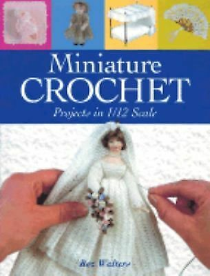 Miniature Crochet: Projects in 1/12 Scale, Walters, Roz, Books