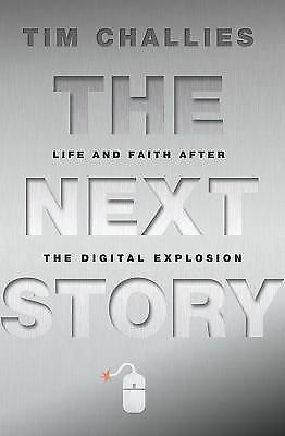 The Next Story: Life and Faith after the Digital Explosion, Challies, Tim, Good