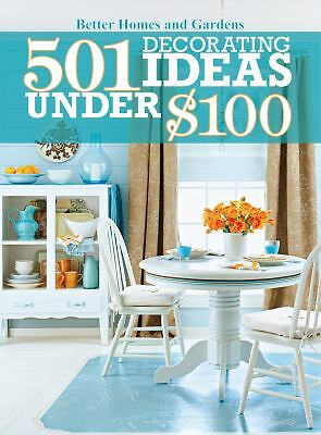 501 Decorating Ideas Under $100 (Better Homes and Gardens Home), Better Homes an
