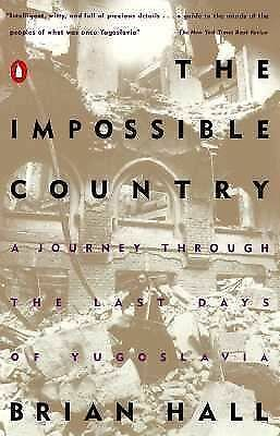 The Impossible Country: A Journey Through the Last Days of Yugoslavia, Hall, Bri