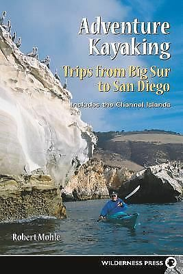 Adventure Kayaking : Trips from Big Sur to San Diego by Robert Mohl Signed Copy