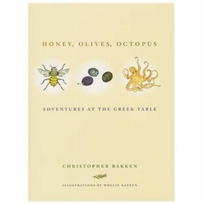 Honey, Olives, Octopus: Adventures at the Greek Table, Bakken, Christopher, Very