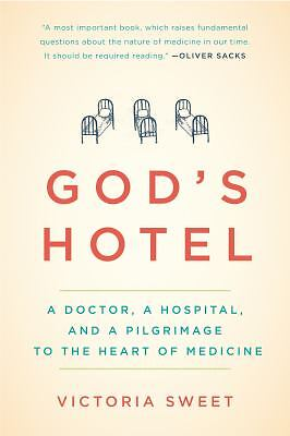 God's Hotel: A Doctor, a Hospital, and a Pilgrimage to the Heart of Medicine, Sw