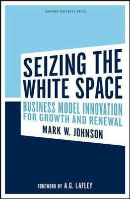 Seizing the White Space: Business Model Innovation for Growth and Renewal, Mark