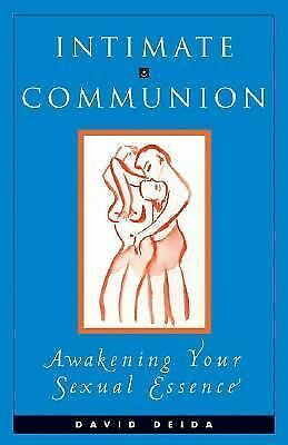 Intimate Communion: Awakening Your Sexual Essence, Deida, David, Good Book