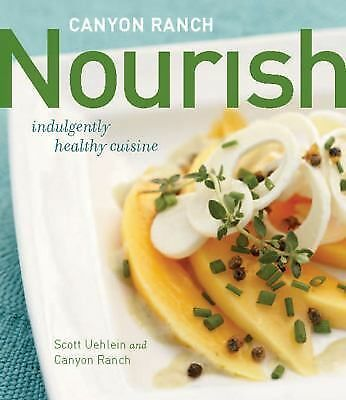 Canyon Ranch: Nourish: Indulgently Healthy Cuisine, Canyon Ranch, Uehlein, Scott