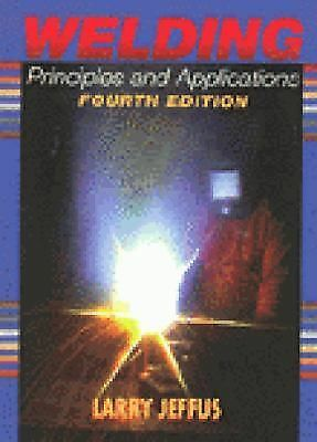 Welding: Principles and Applications, Fourth Edition by Larry Jeffus