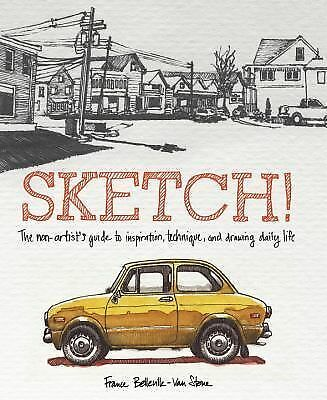 Sketch!: The Non-Artist's Guide to Inspiration, Technique, and Drawing Daily Lif