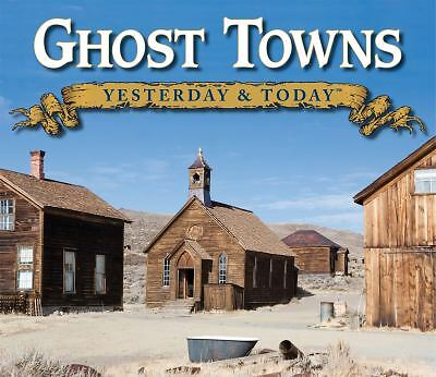 Ghost Towns Yesterday and Today by Gary B. Speck