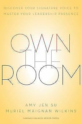 Own the Room: Discover Your Signature Voice to Master Your Leadership Presence,