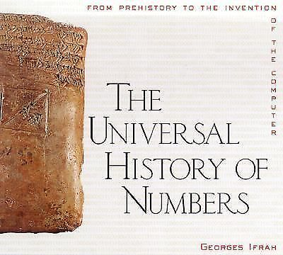 The Universal History of Numbers: From Prehistory to the Invention of the Comput