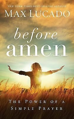 Before Amen: The Power of a Simple Prayer, Lucado, Max, Books