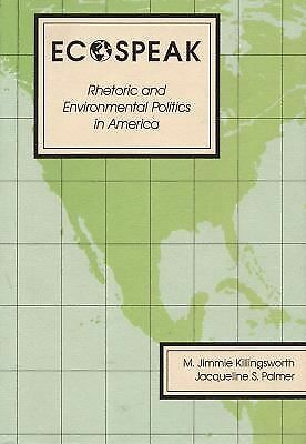 Ecospeak: Rhetoric and Environmental Politics in America, M. Jimmie Killingswort