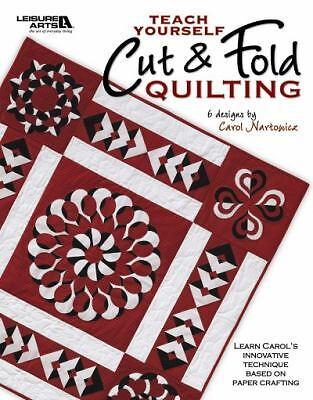 Teach Yourself Cut & Fold Quilting  (Leisure Arts #4510) by Carol Nartowicz