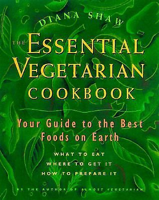The Essential Vegetarian Cookbook: Your Guide to the Best Foods on Earth: What