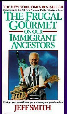 The Frugal Gourmet on Our Immigrant Ancestors by Jeff Smith (1992, Paperback)