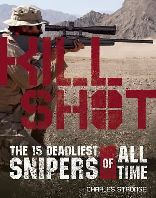 Kill Shot: The Deadliest Snipers of All Time by Stronge, Charles