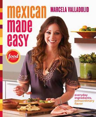 Mexican Made Easy: Everyday Ingredients, Extraordinary Flavor, Valladolid, Marce