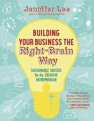 Building Your Business the Right-Brain Way: Sustainable Success for the Creative