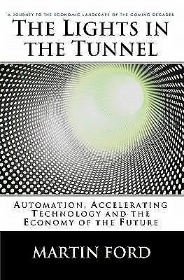 The Lights in the Tunnel: Automation, Accelerating Technology and the Economy of