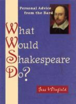 What Would Shakespeare Do? : 101 Answers to Life's Daily Dilemmas by Jess Winfie