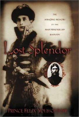 Lost Splendor: The Amazing Memoirs of the Man Who Killed Rasputin, Youssoupoff,