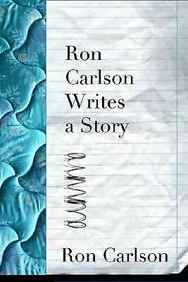 Ron Carlson Writes a Story, Carlson, Ron, Excellent Book