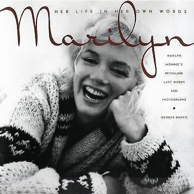 Marilyn: Her Life in Her Own Words: Marilyn Monroe's Revealing Last Words and Ph