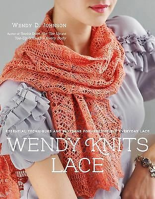 Wendy Knits Lace: Essential Techniques and Patterns for Irresistible Everyday La