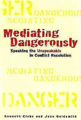 Mediating Dangerously: The Frontiers of Conflict Resolution, Cloke, Kenneth, Acc