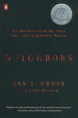 Neighbors: The Destruction of the Jewish Community in Jedwabne, Poland, Gross, J