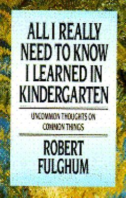 All I Really Need to know I Learned in Kindergarten   Fulghum
