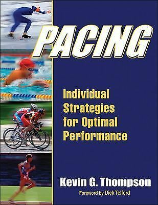 Pacing: Individual Strategies for Optimal Performance, Thompson, Kevin, Excellen