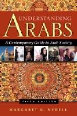 Understanding Arabs: A Contemporary Guide to Arab Society, Nydell, Margaret  K.,