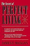 The Secret of Perfect Living, James T. Mangan, Very Good Book
