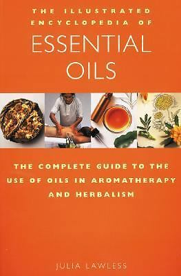 The Illustrated Encyclopedia of Essential Oils: The Complete Guide to the Use of
