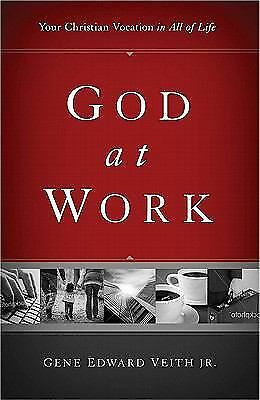 God at Work (Redesign): Your Christian Vocation in All of Life, Veith Jr., Gene