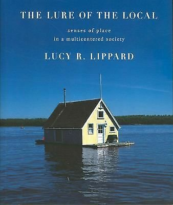The Lure of the Local: Senses of Place in a Multicentered Society, Lippard, Lucy