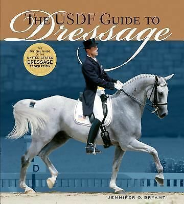 The USDF Guide to Dressage: The Official Guide of the United States Dressage Fed