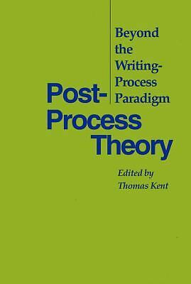 Post-Process Theory: Beyond the Writing-Process Paradigm, Kent, Thomas, Very Goo