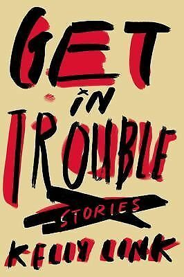 Get in Trouble: Stories, Link, Kelly, Excellent Book