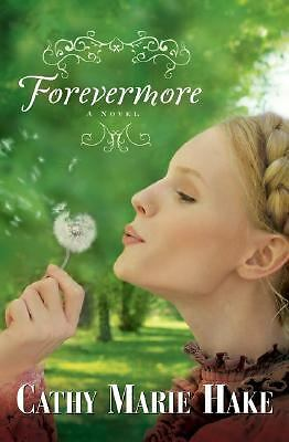 Forevermore by Cathy Marie Hake (2008, Paperback)