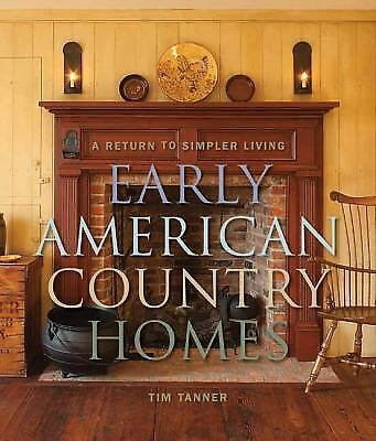 Early American Country Homes: A Return to Simpler Living, Tanner, Tim, Books