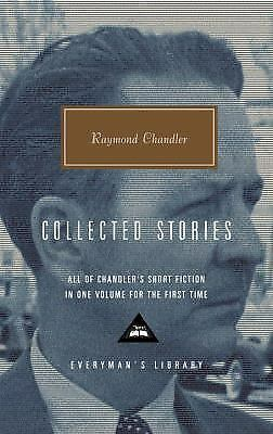 Raymond Chandler: Collected Stories (Everyman's Library), Chandler, Raymond, Exc