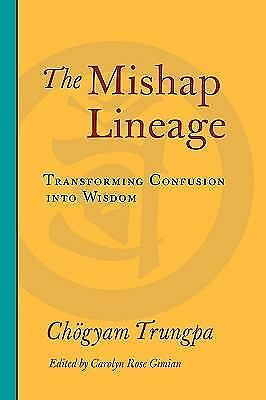The Mishap Lineage: Transforming Confusion into Wisdom, Trungpa, Chogyam, Very G