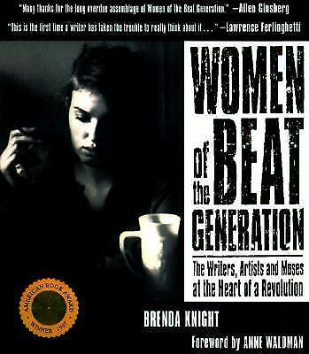 Women of the Beat Generation: The Writers, Artists and Muses at the Heart of a R