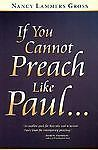 If You Cannot Preach Like Paul... by Nancy Lammers Gross (2002, Paperback)