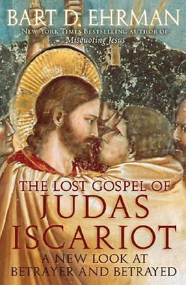 The Lost Gospel of Judas Iscariot : A New Look at Betrayer and Betrayed by...